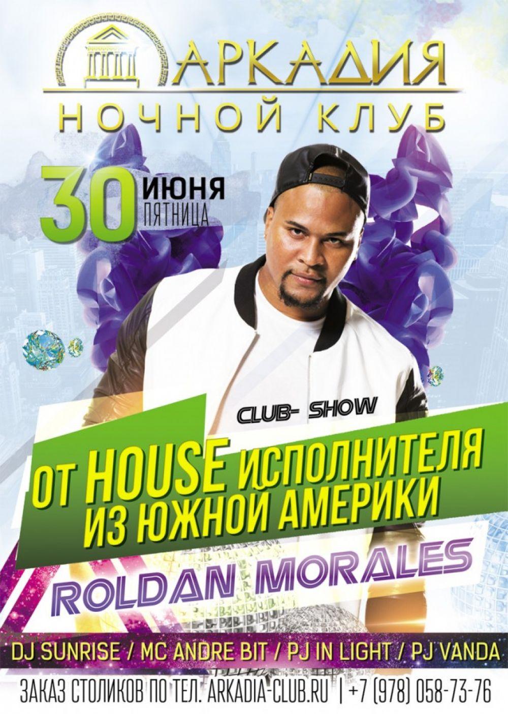 30 июня  в  ночном  клубе  «Аркадия»  club- show от Roldana  Moralesa.